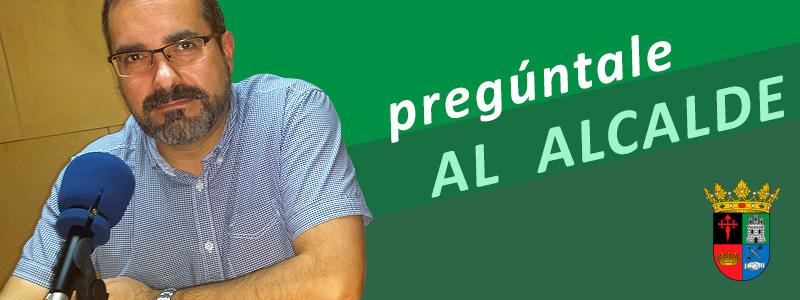 PREGÚNTALE AL ALCALDE